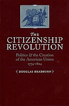 The citizenship revolution : politics and the creation of the American union, 1774-1804