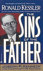 The sins of the father : Joseph P. Kennedy and the dynasty he founded