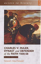Charles V : ruler, dynast and defender of the faith 1500-58