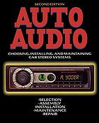 Auto audio : choosing, installing, and maintaining car stereo systems