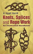 Knots, splices, and rope work : an illustrated handbook