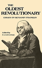 The Oldest revolutionary : essays on Benjamin Franklin