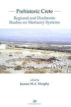 Prehistoric Crete : regional and diachronic studies on mortuary systems