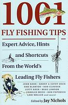 1001 fly-fishing tips : expert advice, hints and shortcuts from the world's leading fly-fishers
