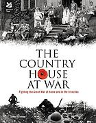 The country house at war : fighting the Great War at home and in the trenches