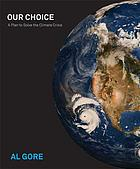 Our choice : a plan to solve the climate crisis