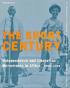 The short century : independence and liberation movements in Africa, 1945-1994