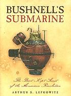 Bushnell's submarine : the best kept secret of the American Revolution