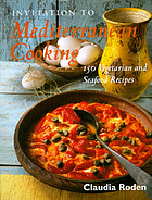 Invitation to Mediterranean cooking : 150 vegetarian and seafood recipes