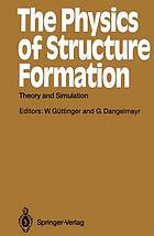 The Physics of structure formation : theory and simulation : proceedings of the international symposium, Tübingen, Fed. Rep. of Germany, October 27-November 2, 1986 ; editors, W. Güttinger and G. Dangelmyer.