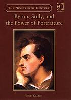Byron, Sully, and the power of portraiture