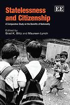 Statelessness and citizenship : a comparative study on the benefits of nationality