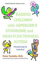 Raising Children with Asperger's Syndrome and High-functioning Autism : Championing the Individual.
