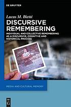 Discursive remembering : individual and collective remembering as a discursive, cognitive, and historical process