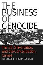 The business of genocide : the SS, slave labor, and the concentration camps