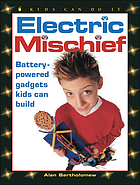 Electric mischief : battery-powered gadgets kids can build