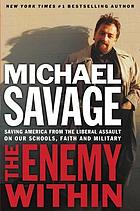 The enemy within : saving America from the liberal assault on our schools, faith, and military