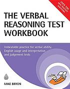The verbal reasoning test workbook : unbeatable practice for verbal ability, English usage and interpretation and judgement tests