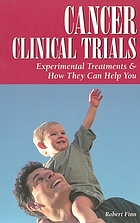 Cancer clinical trials : experimental treatments & how they can help you