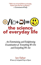 The science of everyday life : an entertaining and enlightening examination of everything we do and everything we see