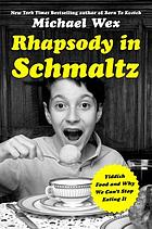 Rhapsody in schmaltz : Yiddish food and why we can't stop eating it