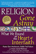 Religion gone astray : what we found at the heart of interfaith