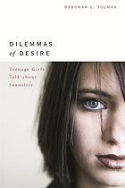 Dilemmas of desire : teenage girls talk about sexuality