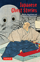 Japanese ghost stories : spirits, hauntings, and paranormal phenomena