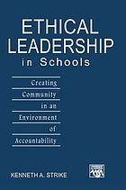 Ethical Leadership in Schools : Creating Community in an Environment of Accountability.