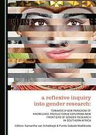 A reflexive inquiry into gender research : towards a new paradigm of knowledge production & exploring new frontiers of gender research in Southern Africa