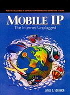 Mobile IP the Internet unplugged