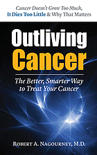 Outliving cancer : the better, smarter way to treat your cancer