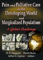 Pain and palliative care in the developing world and marginalized populations : a global challenge