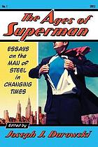 The ages of Superman : essays on the Man of Steel in changing times
