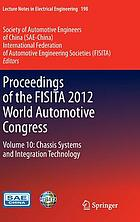 Proceedings of the FISITA 2012 World Automotive Congress : Volume 10: Chassis Systems and Integration Technology.