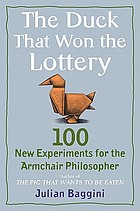 The duck that won the lottery : 100 new experiments for the armchair philosopher