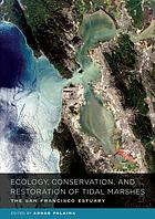 Ecology, conservation, and restoration of tidal marshes : the San Francisco estuary