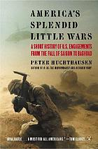 America's splendid little wars : a short history of U.S. military engagements : from the fall of Saigon to Baghdad