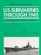U.S. submarines through 1945 : an illustrated design history
