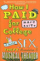 How I paid for college : a novel of sex, theft, friendship & musical theater