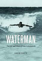 Waterman : the life and times of Duke Kahanamoku