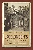 Jack London's racial lives : a critical biography