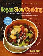 Quick and easy vegan slow cooking : more than 150 tasty, nourishing recipes that practically make themselves