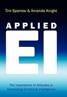 Applied EI : the importance of attitudes in developing emotional intelligence