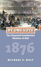 By one vote : the disputed presidential election of 1876