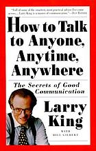 How to talk to anyone, anytime, anywhere : the secrets of good communication