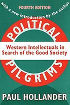 Political pilgrims : Western intellectuals in search of the good society