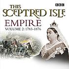 This sceptred isle : empire. Vol. 2, 1783-1876
