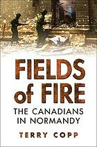 Fields of fire : the Canadians in Normandy