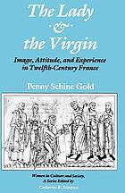 The lady & the Virgin : image, attitude, and experience in twelfth-century France